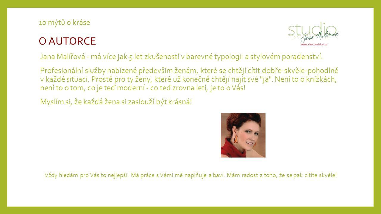 10 mýtů o kráse O AUTORCE Jana Malířová - má více jak 5 let zkušeností v barevné typologii a stylovém poradenství. Profesionální služby nabízené přede