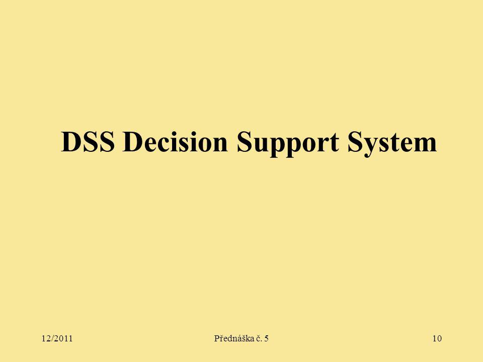 12/2011Přednáška č. 510 DSS Decision Support System
