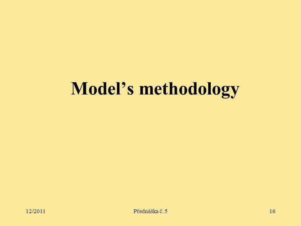 12/2011Přednáška č. 516 Model's methodology