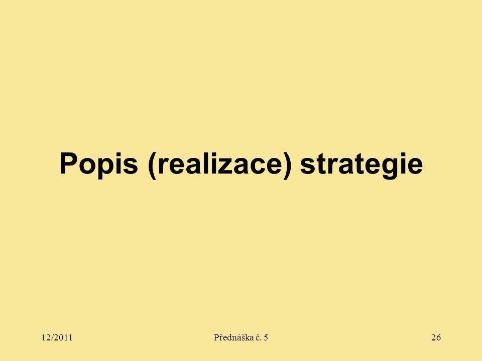 12/2011Přednáška č. 526 Popis (realizace) strategie