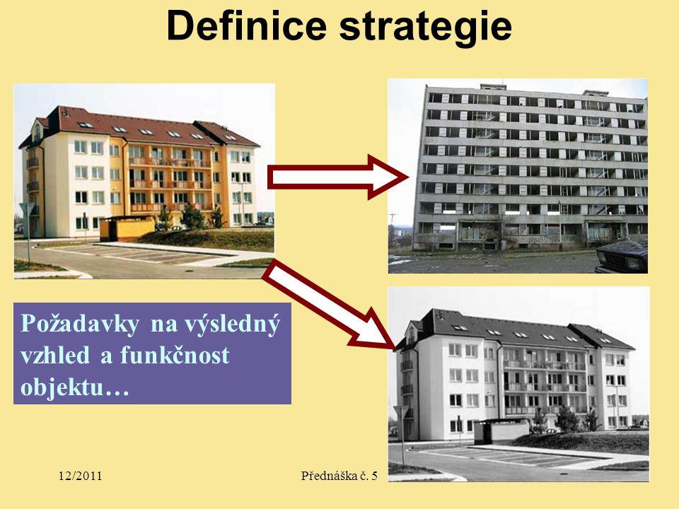 12/2011Přednáška č. 527 Definice strategie Požadavky na výsledný vzhled a funkčnost objektu…
