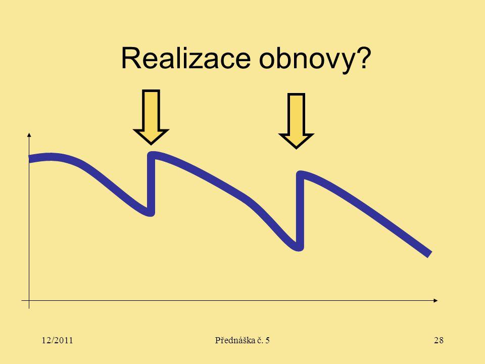 12/2011Přednáška č. 528 Realizace obnovy?