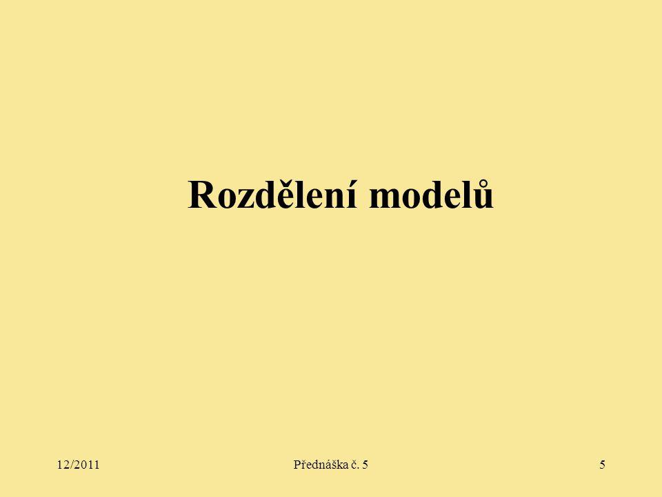 12/2011Přednáška č. 55 Rozdělení modelů