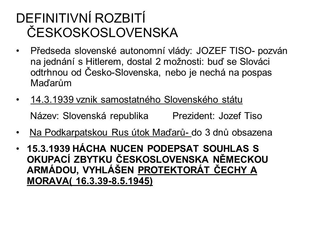 DEFINITIVNÍ ROZBITÍ ČESKOSKOSLOVENSKA Předseda slovenské autonomní vlády: JOZEF TISO- pozván na jednání s Hitlerem, dostal 2 možnosti: buď se Slováci