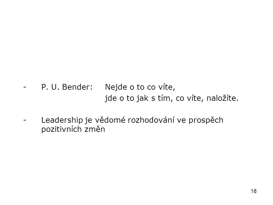 16 -P. U. Bender: Nejde o to co víte, jde o to jak s tím, co víte, naložíte.
