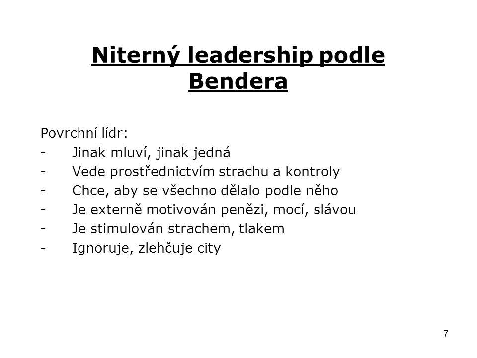 7 Niterný leadership podle Bendera Povrchní lídr: -Jinak mluví, jinak jedná -Vede prostřednictvím strachu a kontroly -Chce, aby se všechno dělalo podle něho -Je externě motivován penězi, mocí, slávou -Je stimulován strachem, tlakem -Ignoruje, zlehčuje city