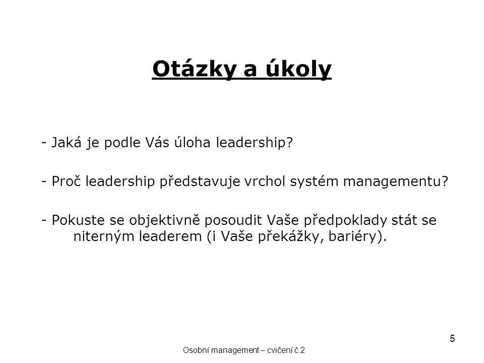 5 Otázky a úkoly - Jaká je podle Vás úloha leadership? - Proč leadership představuje vrchol systém managementu? - Pokuste se objektivně posoudit Vaše