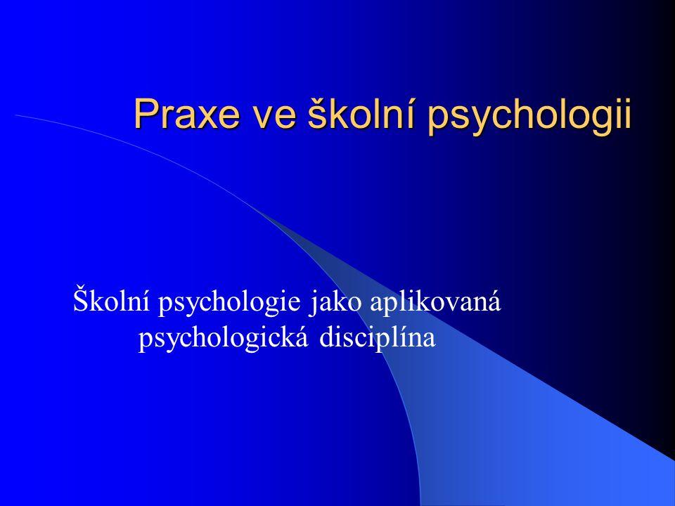 Praxe ve školní psychologii Školní psychologie jako aplikovaná psychologická disciplína
