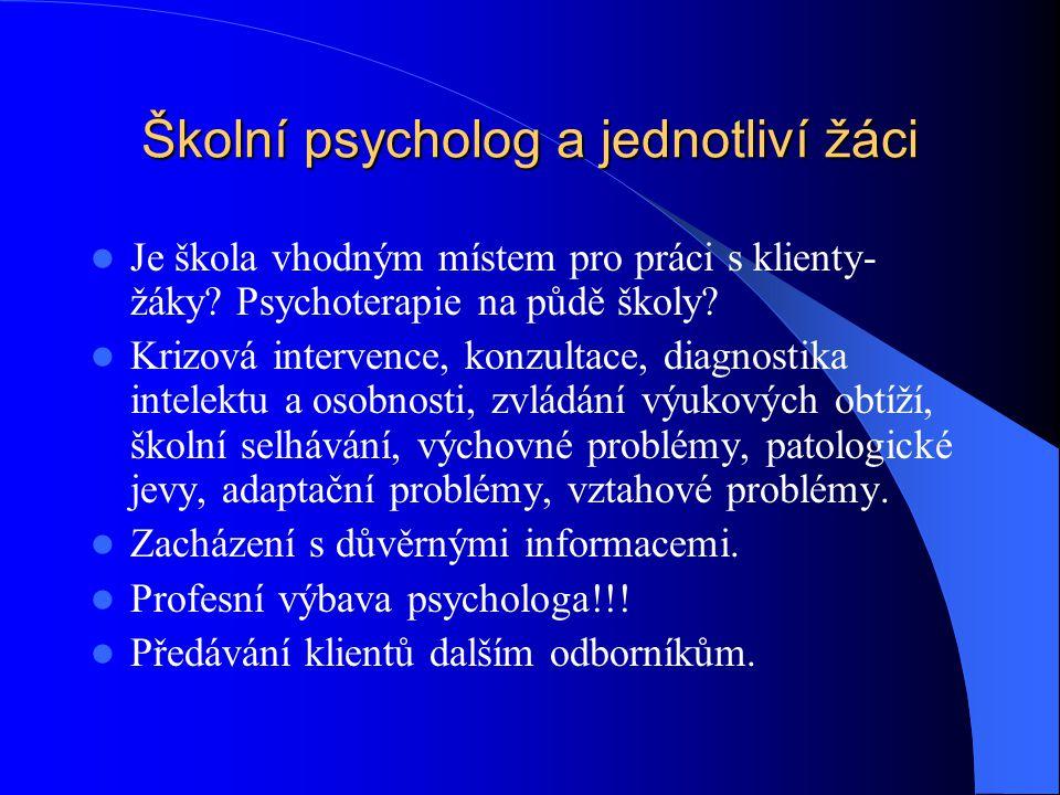 Školní psycholog a jednotliví žáci Je škola vhodným místem pro práci s klienty- žáky? Psychoterapie na půdě školy? Krizová intervence, konzultace, dia