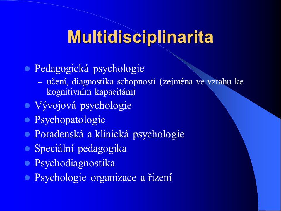 Multidisciplinarita Pedagogická psychologie – učení, diagnostika schopností (zejména ve vztahu ke kognitivním kapacitám) Vývojová psychologie Psychopa