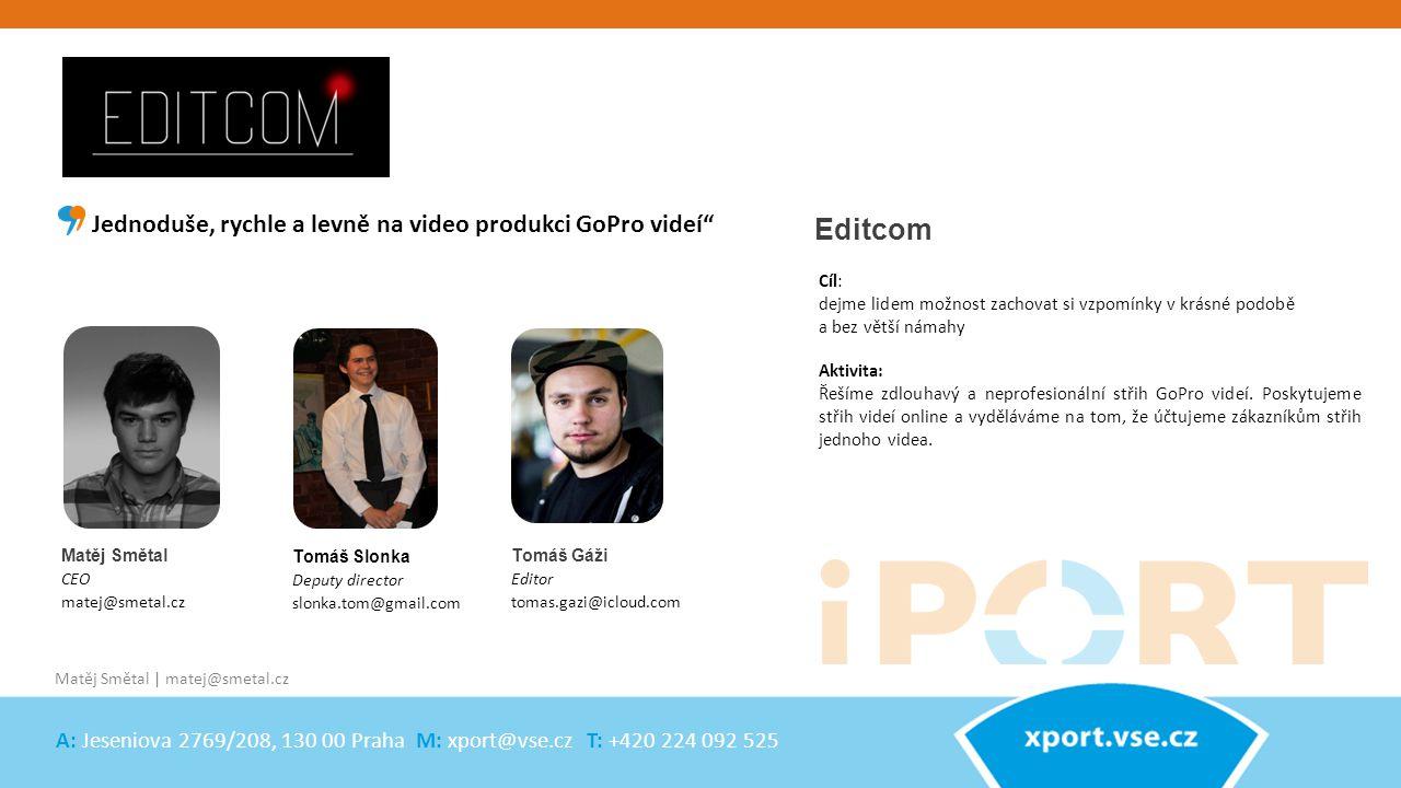 Matěj Smětal CEO matej@smetal.cz Editcom Aktivita: Řešíme zdlouhavý a neprofesionální střih GoPro videí. Poskytujeme střih videí online a vyděláváme n