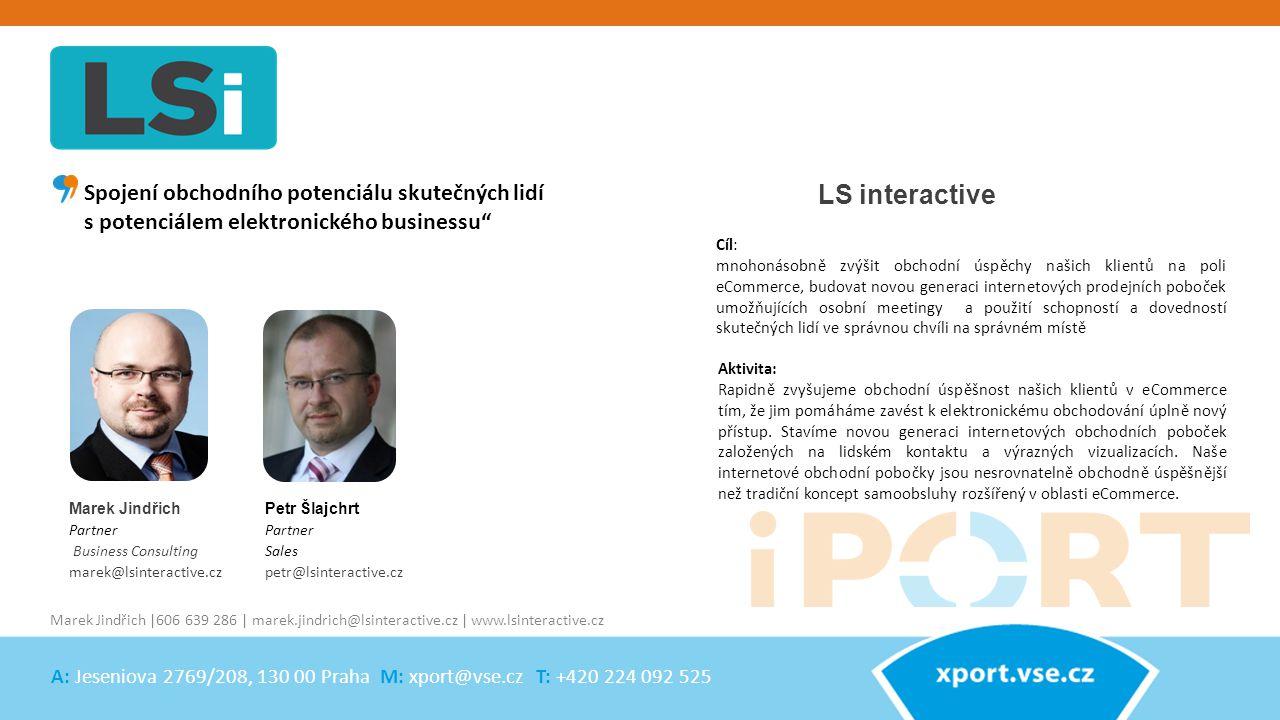 Marek Jindřich Partner Business Consulting marek@lsinteractive.cz LS interactive Aktivita: Rapidně zvyšujeme obchodní úspěšnost našich klientů v eComm