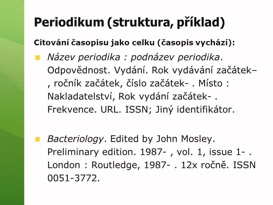 Periodikum (struktura, příklad) Citování časopisu jako celku (časopis vychází): Název periodika : podnázev periodika.