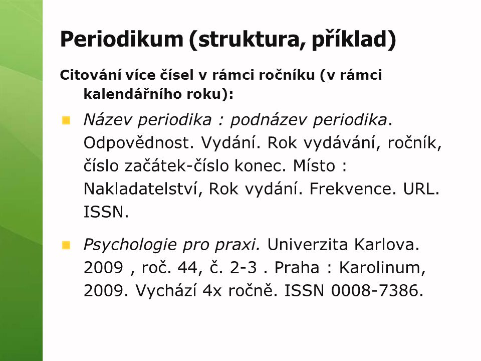 Periodikum (struktura, příklad) Citování více čísel v rámci ročníku (v rámci kalendářního roku): Název periodika : podnázev periodika.