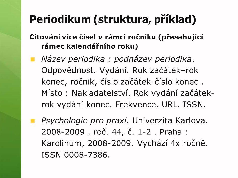Periodikum (struktura, příklad) Citování více čísel v rámci ročníku (přesahující rámec kalendářního roku) Název periodika : podnázev periodika.