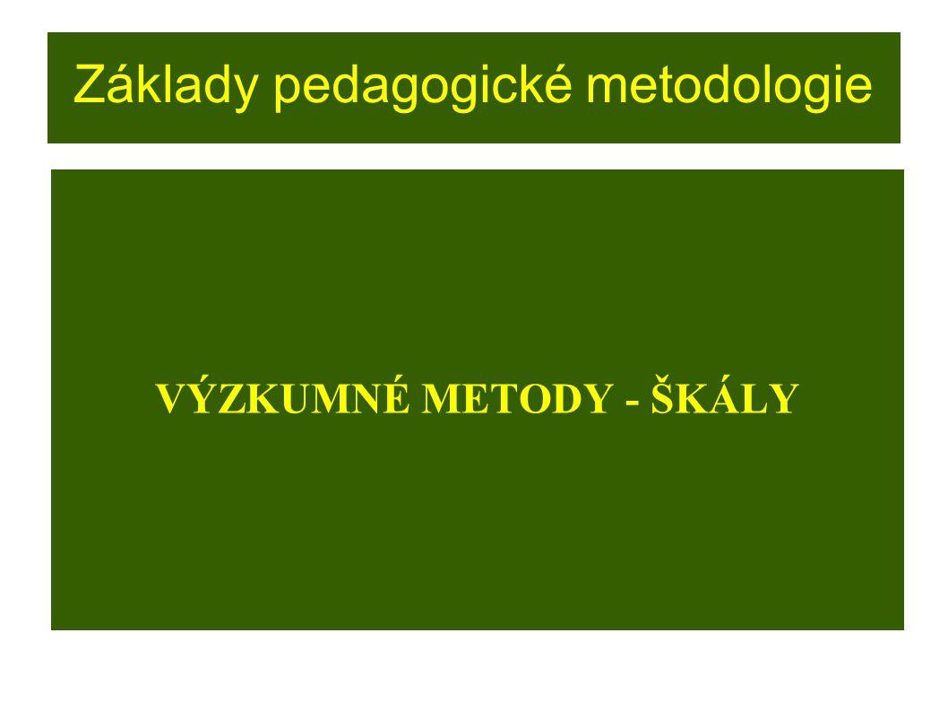 Základy pedagogické metodologie VÝZKUMNÉ METODY - ŠKÁLY