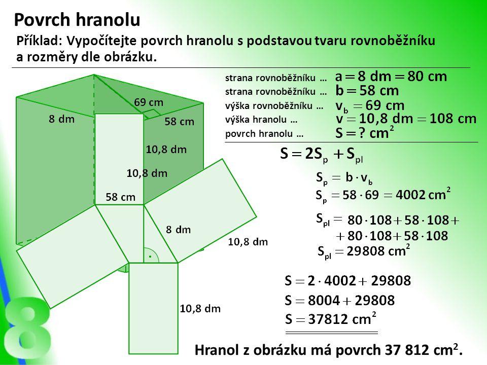 Povrch hranolu Příklad: Vypočítejte povrch hranolu s podstavou tvaru rovnoběžníku a rozměry dle obrázku. strana rovnoběžníku … výška rovnoběžníku … Hr