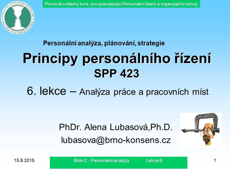 Povinně volitelný kurs pro specializaci Personální řízení a organizační rozvoj 15.8.2015Blok C - Personální analýzy Lekce 6.1 Principy personálního ří