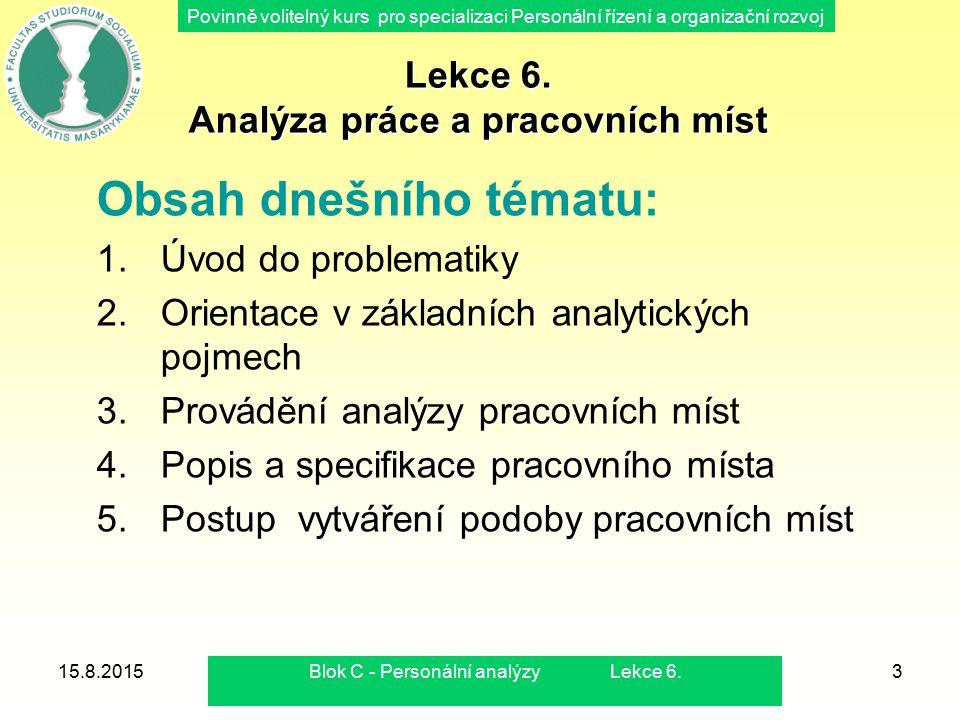Povinně volitelný kurs pro specializaci Personální řízení a organizační rozvoj 15.8.2015Blok C - Personální analýzy Lekce 6.3 Lekce 6. Analýza práce a