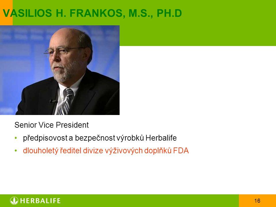 16 VASILIOS H. FRANKOS, M.S., PH.D Senior Vice President předpisovost a bezpečnost výrobků Herbalife dlouholetý ředitel divize výživových doplňků FDA