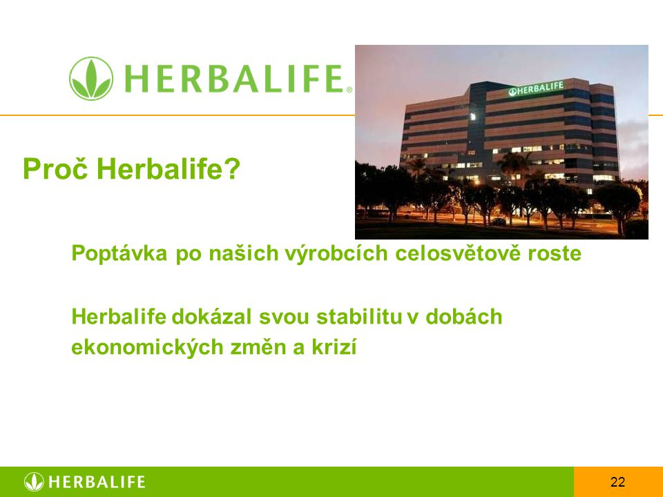 22 Proč Herbalife? Poptávka po našich výrobcích celosvětově roste Herbalife dokázal svou stabilitu v dobách ekonomických změn a krizí