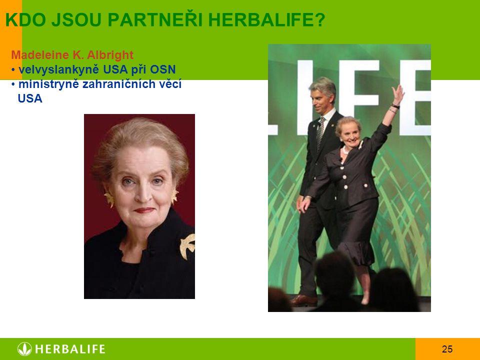 25 KDO JSOU PARTNEŘI HERBALIFE? Madeleine K. Albright velvyslankyně USA při OSN ministryně zahraničních věcí USA