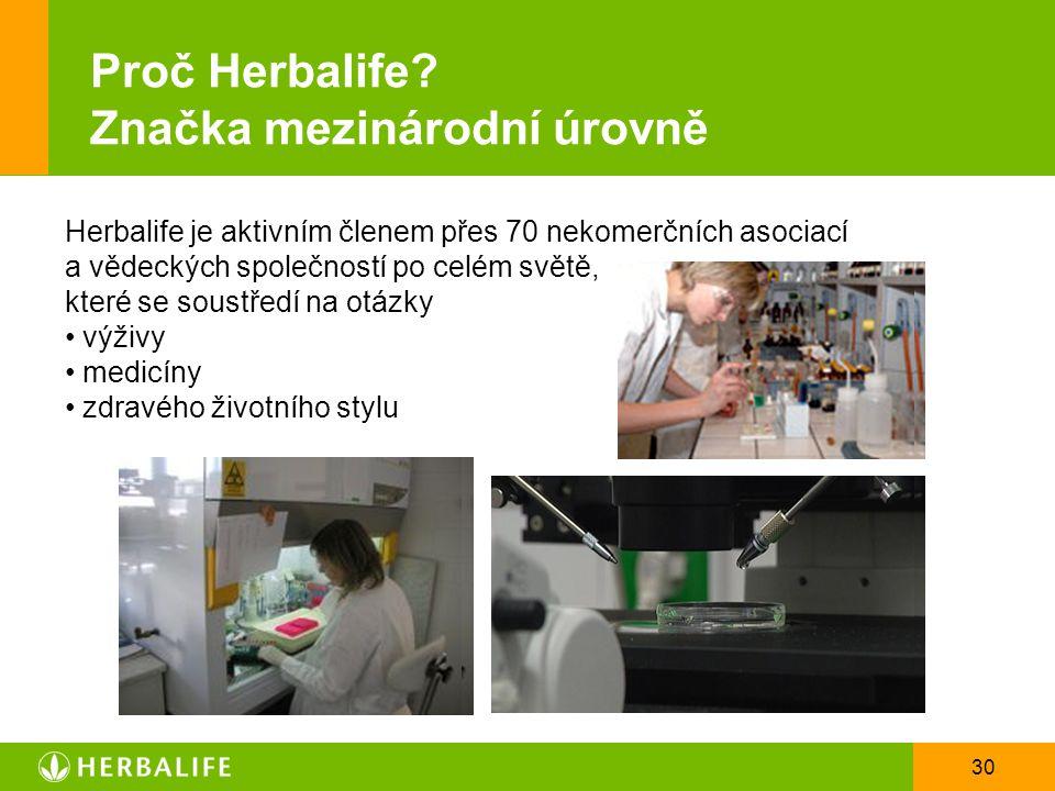 30 Proč Herbalife? Značka mezinárodní úrovně Herbalife je aktivním členem přes 70 nekomerčních asociací a vědeckých společností po celém světě, které