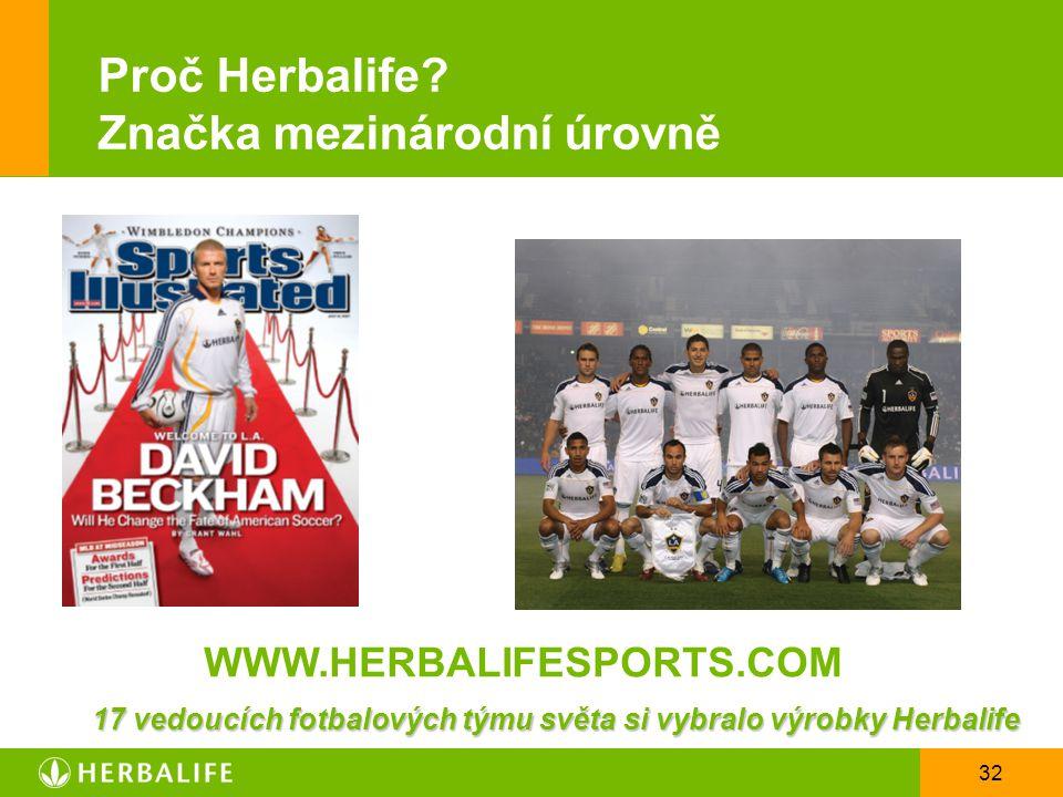 32 Proč Herbalife? Značka mezinárodní úrovně WWW.HERBALIFESPORTS.COM 17 vedoucích fotbalových týmu světa si vybralo výrobky Herbalife
