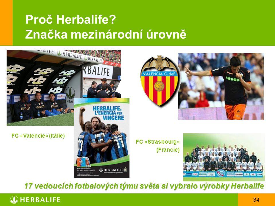 34 FC «Valencie» (Itálie) FC «Strasbourg» (Francie) Proč Herbalife? Značka mezinárodní úrovně 17 vedoucích fotbalových týmu světa si vybralo výrobky H