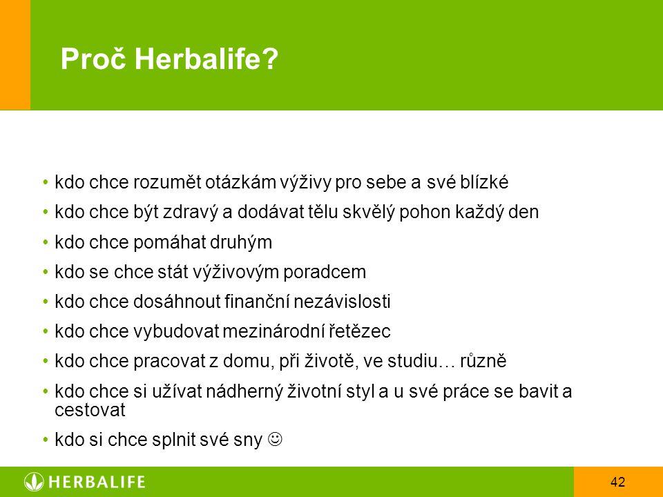 42 Proč Herbalife? kdo chce rozumět otázkám výživy pro sebe a své blízké kdo chce být zdravý a dodávat tělu skvělý pohon každý den kdo chce pomáhat dr