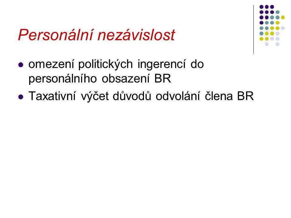 Personální nezávislost omezení politických ingerencí do personálního obsazení BR Taxativní výčet důvodů odvolání člena BR