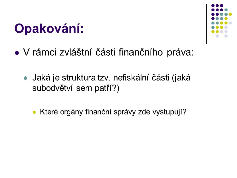 Opakování: V rámci zvláštní části finančního práva: Jaká je struktura tzv.