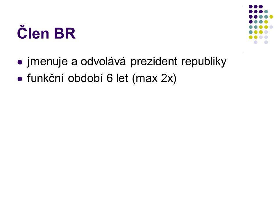 Člen BR jmenuje a odvolává prezident republiky funkční období 6 let (max 2x)