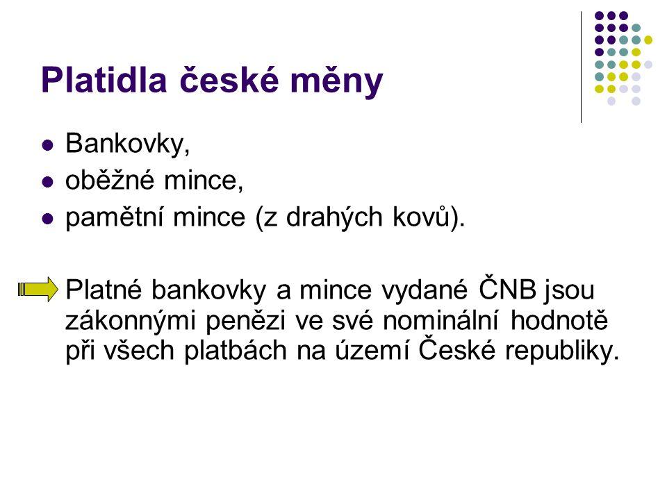 Platidla české měny Bankovky, oběžné mince, pamětní mince (z drahých kovů).