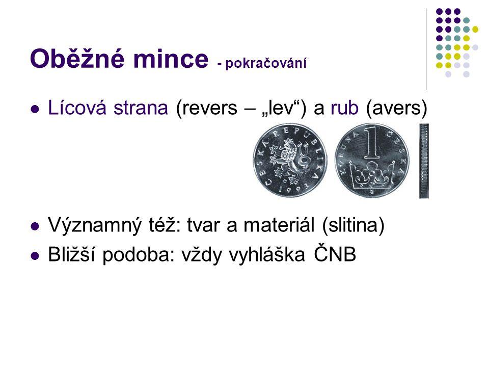 """Oběžné mince - pokračování Lícová strana (revers – """"lev ) a rub (avers) Významný též: tvar a materiál (slitina) Bližší podoba: vždy vyhláška ČNB"""