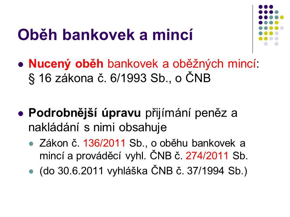 Oběh bankovek a mincí Nucený oběh bankovek a oběžných mincí: § 16 zákona č.