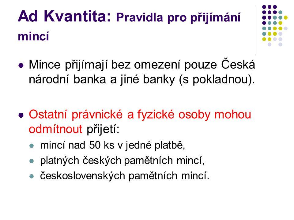 Ad Kvantita: Pravidla pro přijímání mincí Mince přijímají bez omezení pouze Česká národní banka a jiné banky (s pokladnou).
