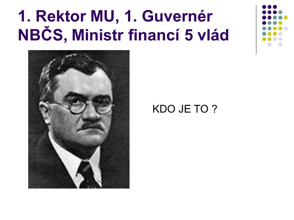 1. Rektor MU, 1. Guvernér NBČS, Ministr financí 5 vlád KDO JE TO ?