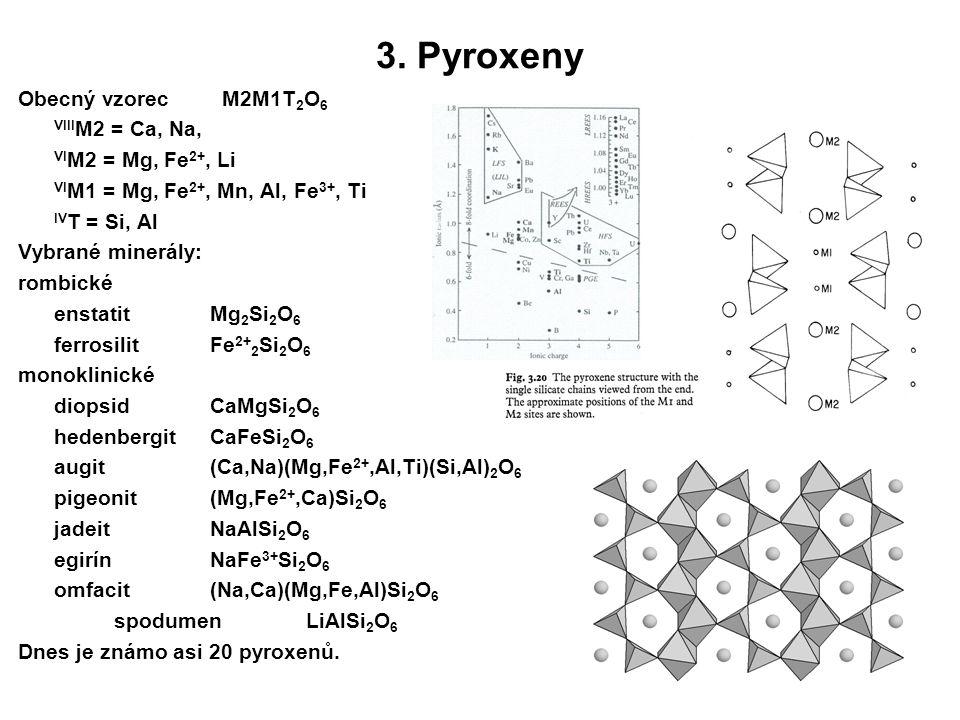 3. Pyroxeny Obecný vzorec M2M1T 2 O 6 VIII M2 = Ca, Na, VI M2 = Mg, Fe 2+, Li VI M1 = Mg, Fe 2+, Mn, Al, Fe 3+, Ti IV T = Si, Al Vybrané minerály: rom