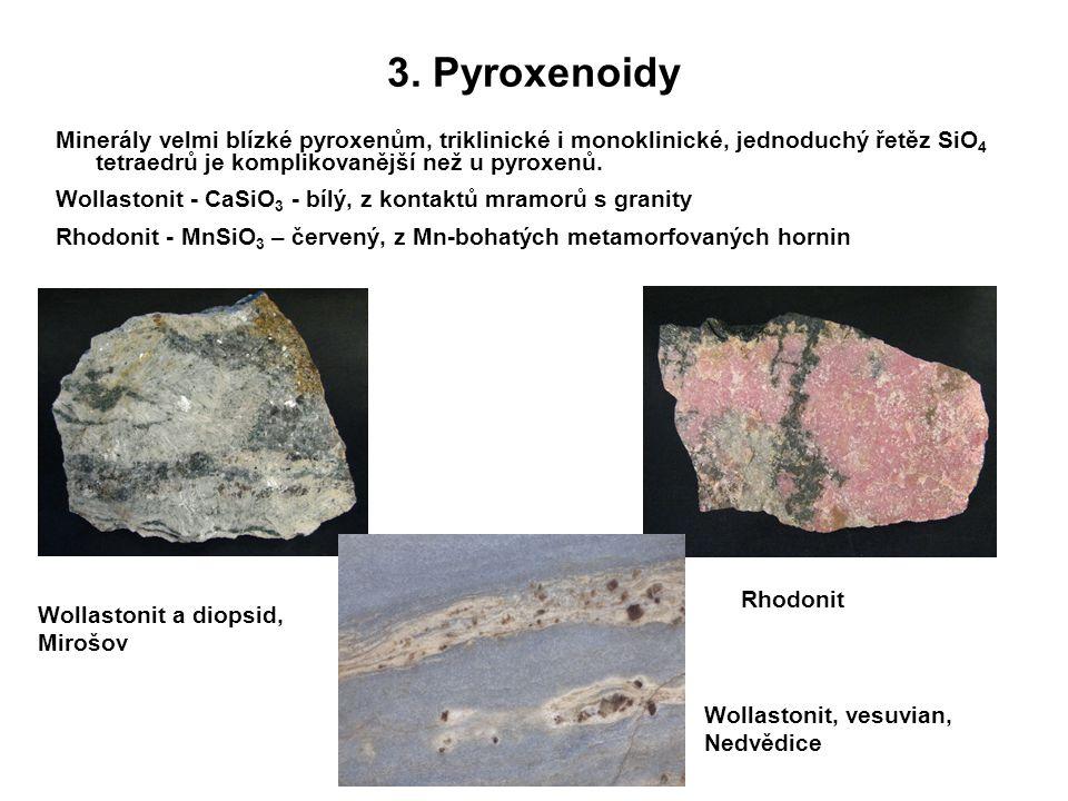 3. Pyroxenoidy Minerály velmi blízké pyroxenům, triklinické i monoklinické, jednoduchý řetěz SiO 4 tetraedrů je komplikovanější než u pyroxenů. Wollas