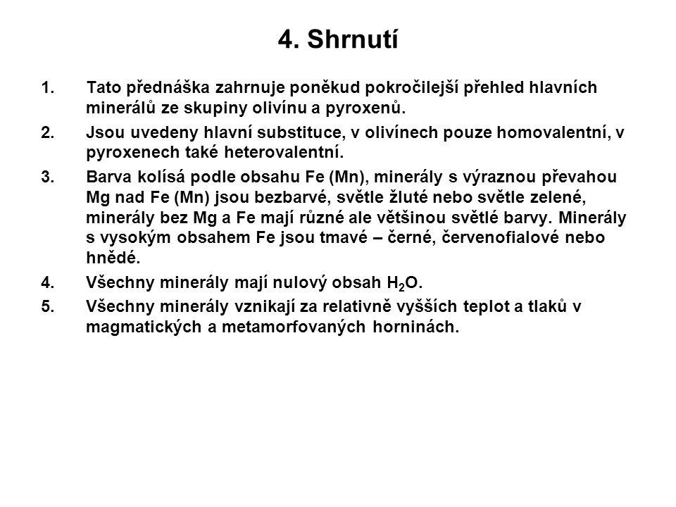 4. Shrnutí 1.Tato přednáška zahrnuje poněkud pokročilejší přehled hlavních minerálů ze skupiny olivínu a pyroxenů. 2.Jsou uvedeny hlavní substituce, v