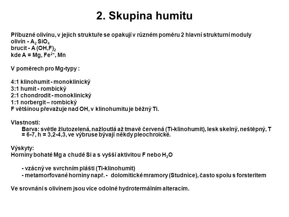 2. Skupina humitu Příbuzné olivínu, v jejich struktuře se opakují v různém poměru 2 hlavní strukturní moduly olivín - A 2 SiO 4 brucit - A (OH,F) 2 kd