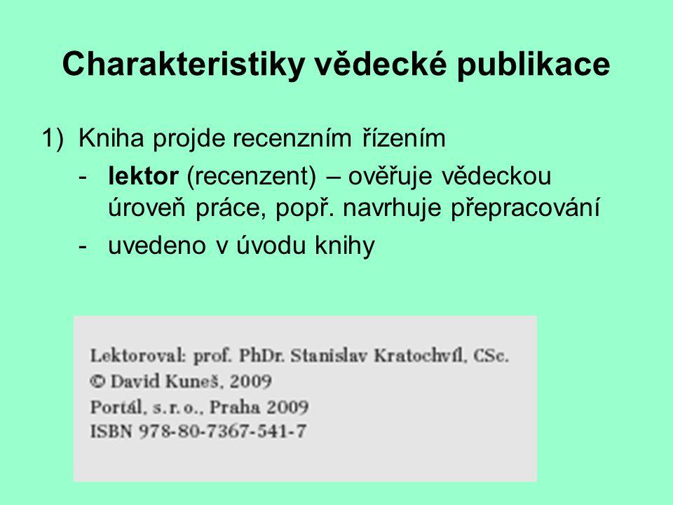 Charakteristiky vědecké publikace 1)Kniha projde recenzním řízením - lektor (recenzent) – ověřuje vědeckou úroveň práce, popř. navrhuje přepracování -