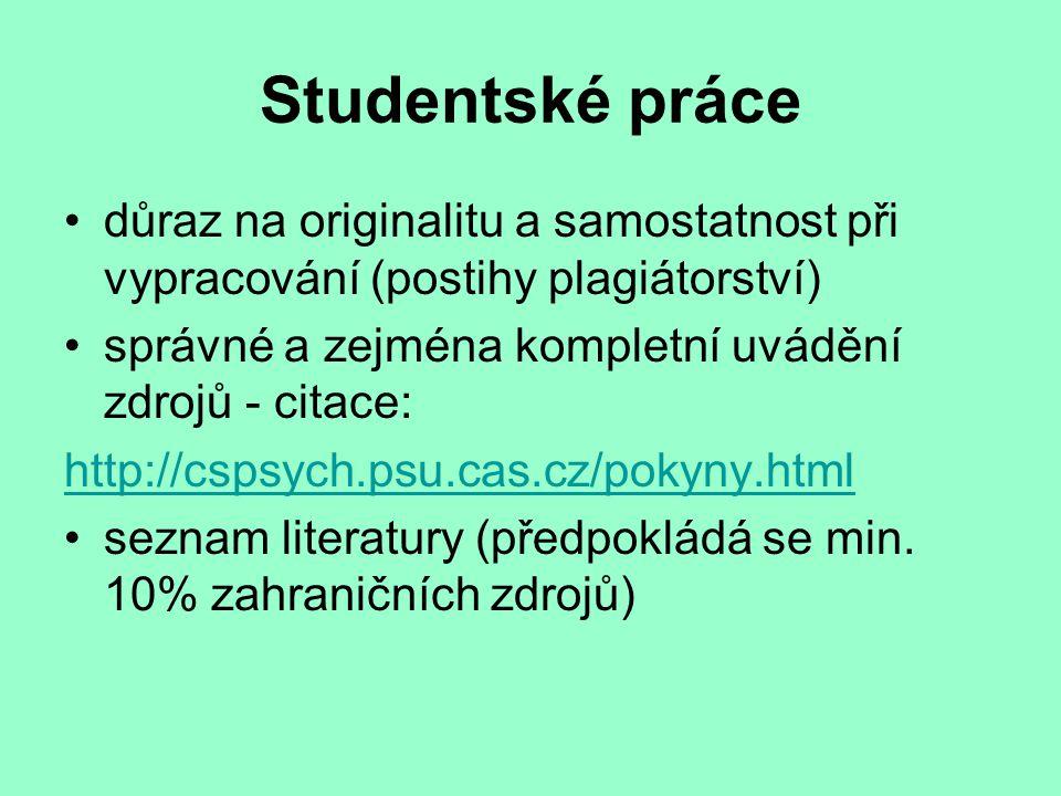 Studentské práce důraz na originalitu a samostatnost při vypracování (postihy plagiátorství) správné a zejména kompletní uvádění zdrojů - citace: http