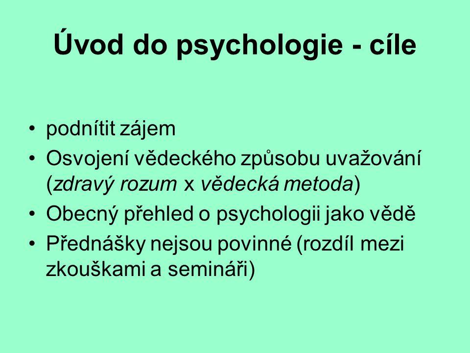 Úvod do psychologie - cíle podnítit zájem Osvojení vědeckého způsobu uvažování (zdravý rozum x vědecká metoda) Obecný přehled o psychologii jako vědě