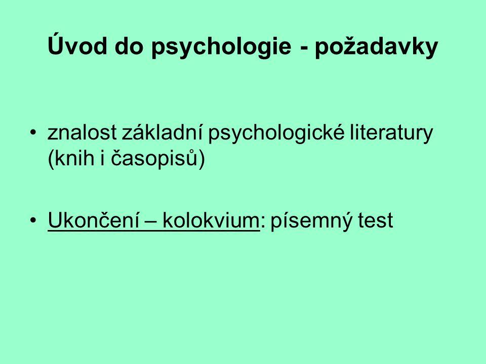 Úvod do psychologie - požadavky znalost základní psychologické literatury (knih i časopisů) Ukončení – kolokvium: písemný test