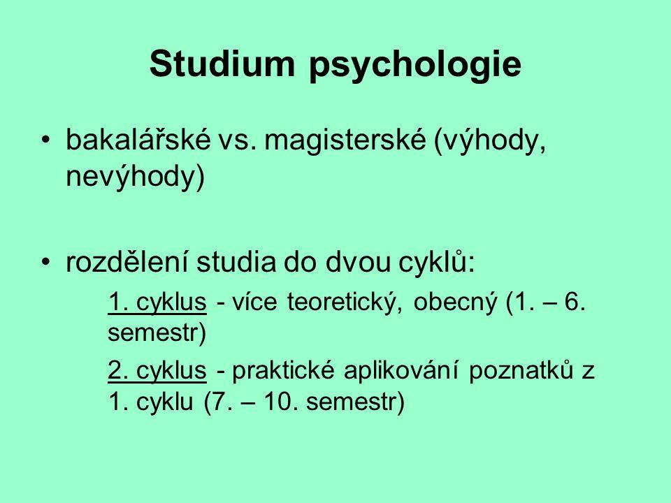 Studium psychologie bakalářské vs. magisterské (výhody, nevýhody) rozdělení studia do dvou cyklů: 1. cyklus - více teoretický, obecný (1. – 6. semestr