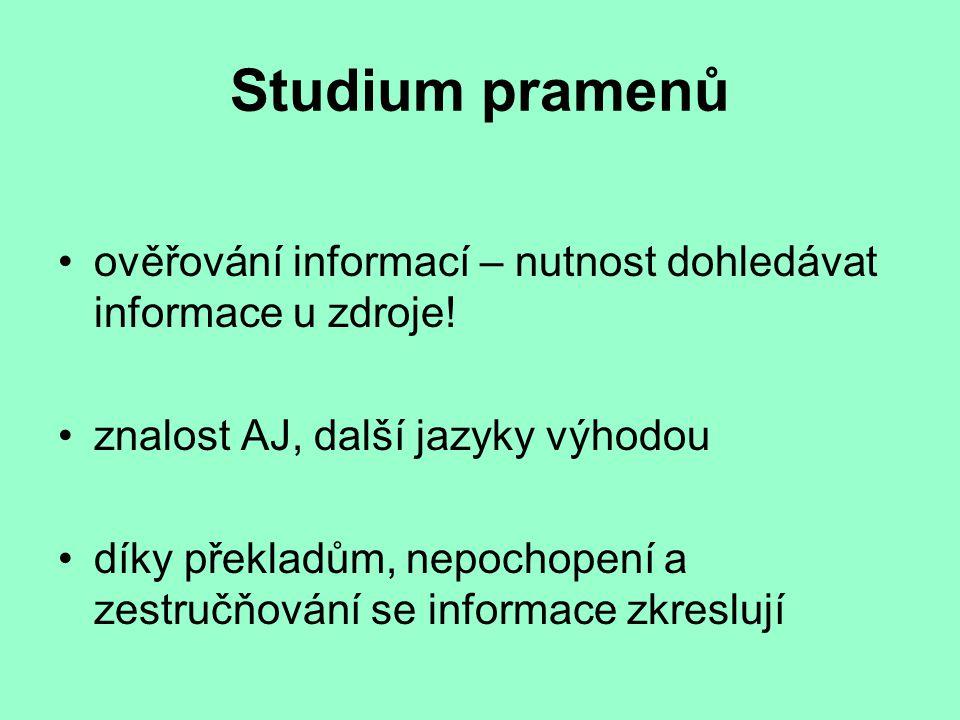 Studium pramenů ověřování informací – nutnost dohledávat informace u zdroje! znalost AJ, další jazyky výhodou díky překladům, nepochopení a zestručňov