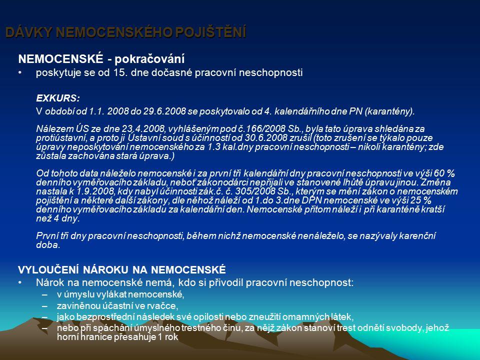 DÁVKY NEMOCENSKÉHO POJIŠTĚNÍ NEMOCENSKÉ - pokračování poskytuje se od 15. dne dočasné pracovní neschopnosti EXKURS: V období od 1.1. 2008 do 29.6.2008