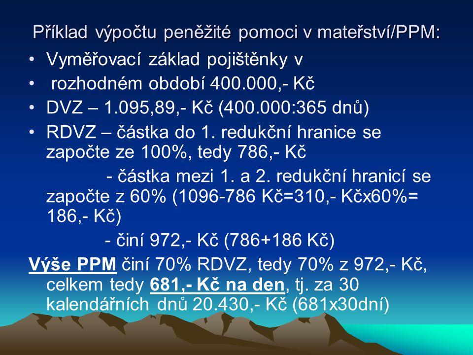 Příklad výpočtu peněžité pomoci v mateřství/PPM: Vyměřovací základ pojištěnky v rozhodném období 400.000,- Kč DVZ – 1.095,89,- Kč (400.000:365 dnů) RD